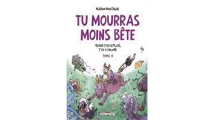 «Tu mourras moins bête, quand y en a plus, y en a encore», tome 5, de Marion Montaigne.