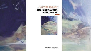 «Nous ne savons plus croire», de Camille Riquier.