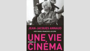 Couverture du livre de Jean-Jacques Annaud avec Marie-Françoise Leclère «Une vie pour le cinéma».