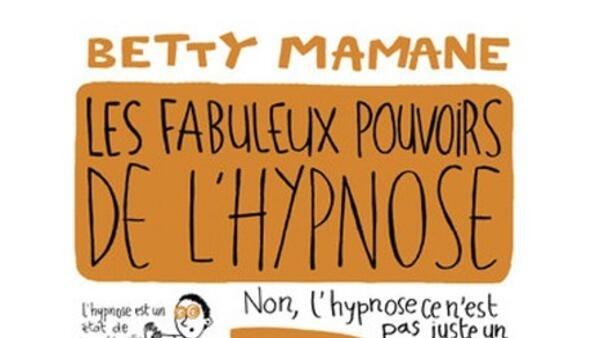 Livre « Les fabuleux pouvoirs de l'hypnose », de Betty Mamane.