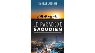 Couverture du livre «Le paradoxe saoudien», d'Isabelle Lasserre.