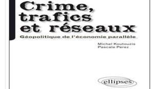 Couverture du livre «Crimes, trafics et réseaux, géopolitique de l'économie parallèle».