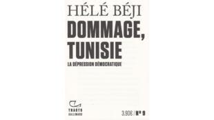 «Dommage Tunisie, la dépression démocratique», de Hélé Béji.