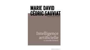 La couverture du livre «Intelligence artificielle, la nouvelle barbarie» de Marie David et Cédric Sauviat.
