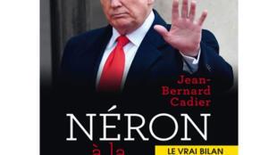 «Néron à la maison blanche, le vrai bilan» de Jean-Bernard Cadier