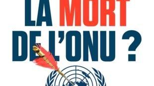 La couverture de «Qui veut la mort de l'ONU ? Du Rwanda à la Syrie, histoire d'un sabotage» aux Editions Eyrolles.