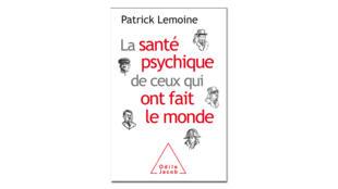 «La santé psychique de ceux qui ont fait le monde», de Patrick Lemoine.