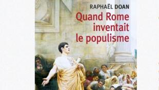 «Quand Rome inventait le populisme» de Raphaël Doan est sorti aux éditions du Cerf.