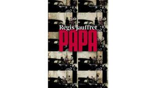 «Papa», par Régis Jauffret.