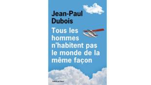 «Tous les hommes n'habitent pas le monde de la même façon», par Jean-Paul Dubois.