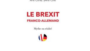 Capture d'écran de la couverture du livre «Le Brexit franco-allemand : mythe ou réalité ?» d'Antoine Santoni aux Éditions Ramsay.