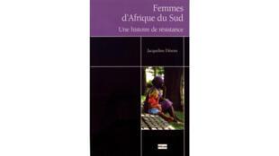 «Femmes d'Afrique du Sud, une histoire de résistance», de Jacqueline Dérens.