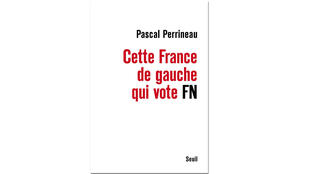 «Cette France de gauche qui vote FN», de Pascal Perrineau.