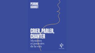 Couverture du livre «Crier, parler, chanter», de Perrine Hanrot.