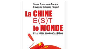«La Chine e(s)t le monde. Essai sur la Sino-mondialisation», de Sophie Boisseau du Rocher et Emmanuel Dubois de Prisque.
