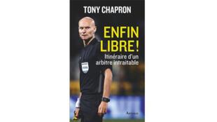 «Enfin libre ! - itinéraire d'un arbitre intraitable», de Tony Chapron.