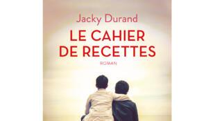«Le cahier de recettes», de Jacky Durand.