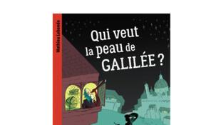 «Qui veut la peau de Galilée?», de Mathieu Labonde.