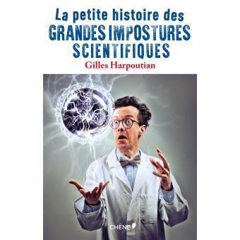 «La petite histoire des grandes impostures scientifiques», de Gilles Harpoutian.