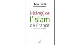 «Misère(s) de l'Islam de France», de Didier Leschi.