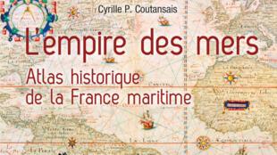 «Atlas historique de la France maritime», de Cyrille P. Coutansais.