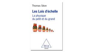 «Les Lois d'échelle – La physique du petit et du grand», de Thomas Séon.