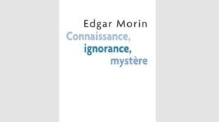 Couverture de l'ouvrage d'Edgar Morin «Connaissance, ignorance, mystère», paru chez Fayard.
