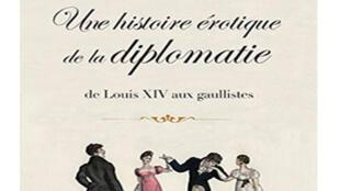 Couverture du livre « Une histoire érotique de la diplomatie » de Nicolas Mietton, publié aux éditions Payot.