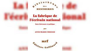 «La fabrique de l'écrivain national, entre littérature et politique», par Anne-Marie Thiesse.