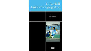 Couverture du livre de Loïc Trégourès, «Le football dans le chaos yougoslave».