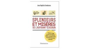 «Splendeurs et misères de l'aspirant écrivain», de Jean-Baptiste Gendarme, aux éditions Flammarion.
