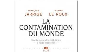 Couverture «La contamination du monde», de François Jarrige et Thomas Le Roux.