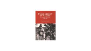 «Femme médecin en Algérie, -journal de Dorothée Chellier (1895-1899)», de Claire Fredj et Anne Marie Moulin chez Belin.