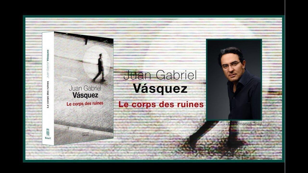 'Le corps des ruines', de Juan Gabriel Vásquez, Seuil.