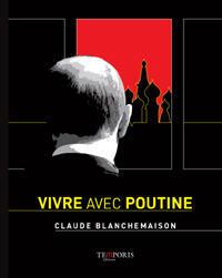 """Trang bìa một cuốn sách mới về tổng thống Nga : """"Vivre avec Putin/Sống với Putin"""" của Claude Blanchemaison."""