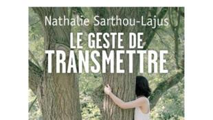 «Le geste de transmettre», de Nathalie Sarthou-Lajus.