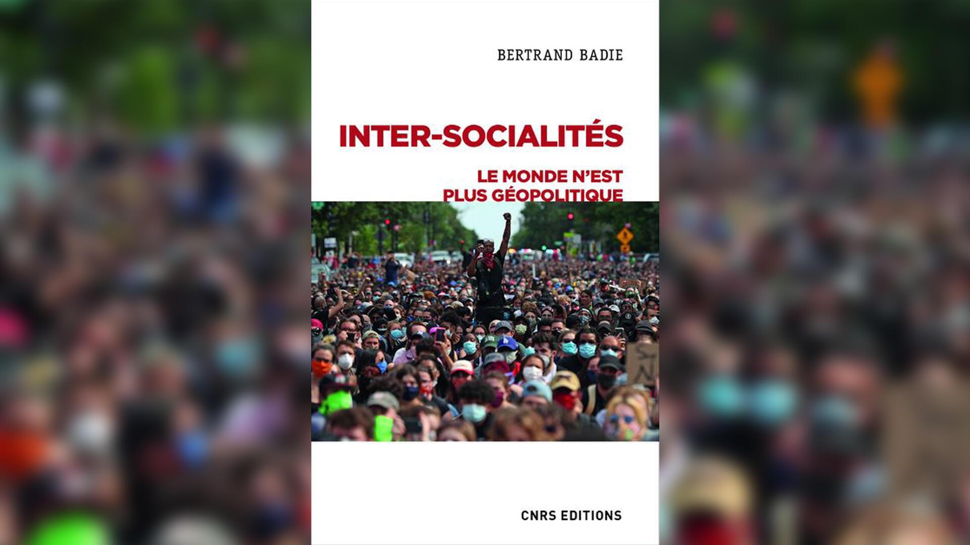 «Inter-socialités. Le monde n'est plus géopolitique», de Bertrand Badie.