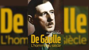 """""""De Gaulle, l'homme du siècle"""", de Jean-Paul Bled et Gaël Nofri."""