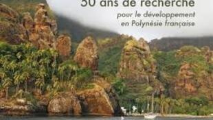 50 ans de recherche pour le développement en Polynésie Française.