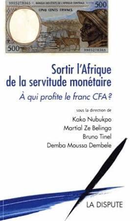 <i>Sortir de la servitude monétaire. A qui profite le&nbsp;franc&nbsp;CFA ?</i>, aux Editions La&nbsp;Dispute.