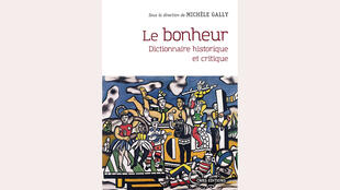 «Le dictionnaire historique et critique du bonheur» est dirigé par Michèle Gally.
