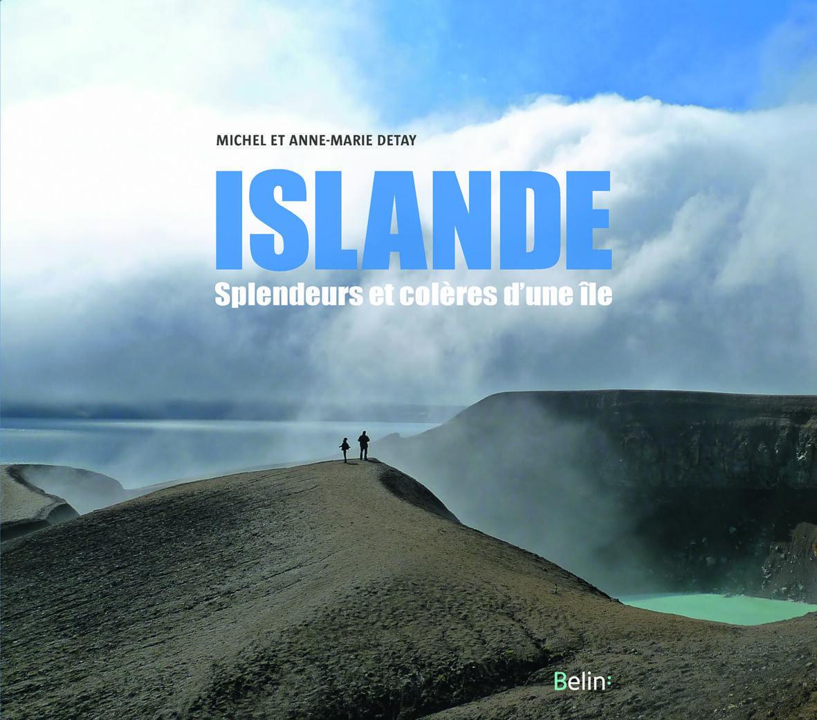 """Couverture du livre """"Islande splendeurs et colères d'une île"""" de Michel et Anne-Marie Detay"""