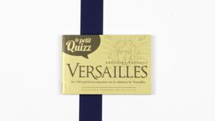 «Le Petit Quizz de Versailles en 100 Questions Réponses» de Grégoire Thonnat publié aux Editions Pierre de Taillac.