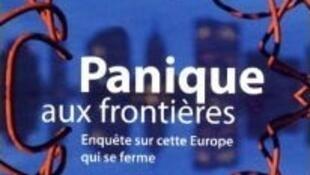 Couverture du livre d'Eric L'Helgoualc'h, «Panique aux frontières - Enquête sur cette Europe qui se ferme»