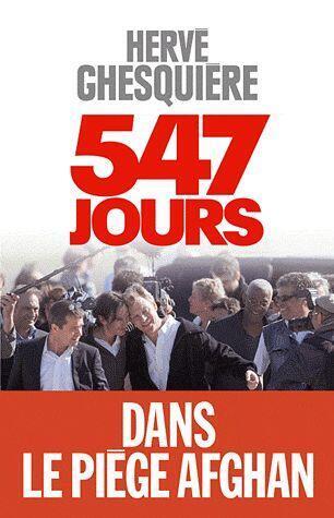 <i><b>547 jours </i>dans le piège afghan, </i></b> un livre d'Hervé Ghesquière, paru aux éditions Albin Michel.