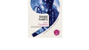 «Toxique planète. Le scandale invisible des maladies chroniques», de André Cicolella, aux éditions du Seuil.