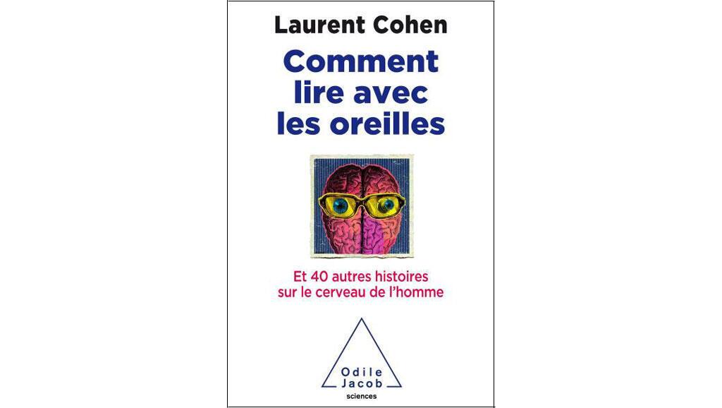 «Comment lire avec les oreilles», de Laurent Cohen.