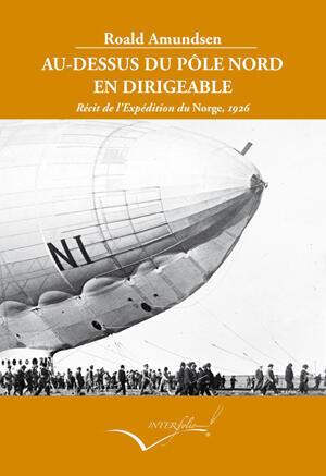 Couverture du livre de Roald Amundsen et ses collaborateurs: «Au-dessus du Pôle Nord en dirigeable, Récit de l'expédition du Norge, 1926».