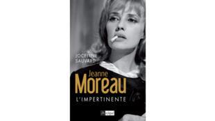 «Jeanne Moreau l'impertinente», de Jocelyne Sauvard.
