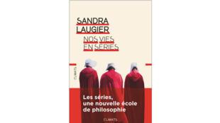 «Nos vies en séries. Les séries, une nouvelle école de philosophie», de Sandra Laugier.